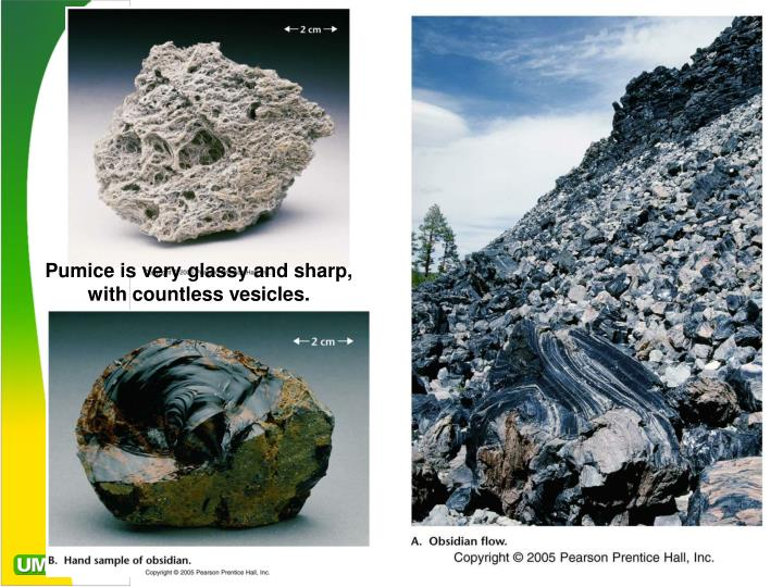 Pumice is very glassy and sharp, with countless vesicles.