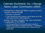 cabinets southwest inc v navajo nation labor commission 2004