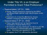under title vii is an employer permitted to grant tribal preference