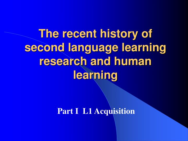 the recent history of second language learning research and human learning n.