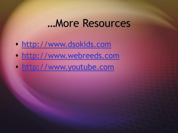 …More Resources