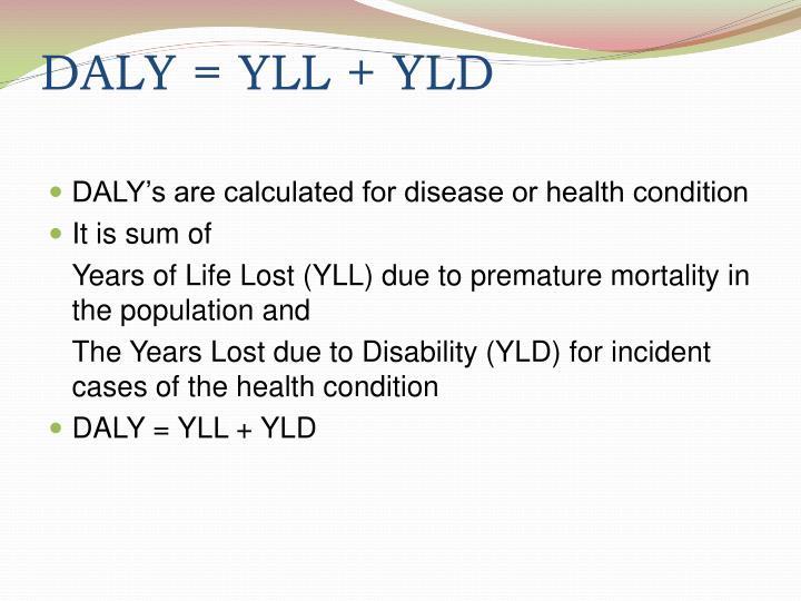 DALY = YLL + YLD