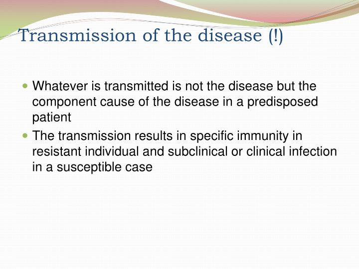 Transmission of the disease (!)