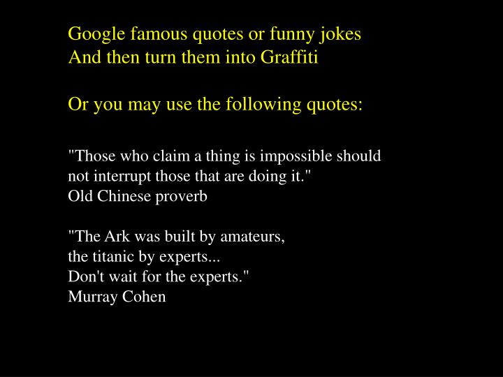 Google famous quotes or funny jokes And then turn them into Graffiti