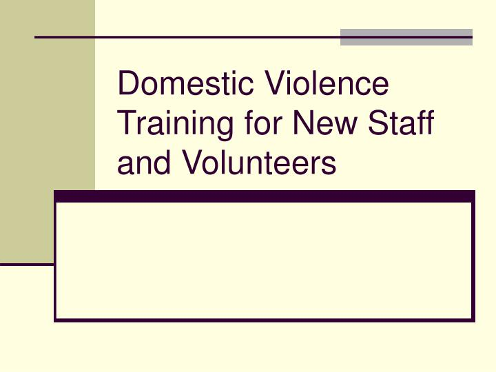 Ppt Domestic Violence Training For New Staff And Volunteers