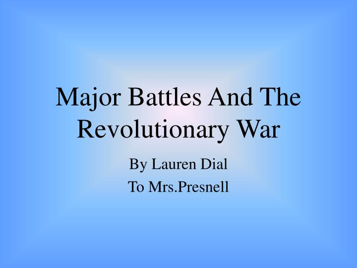 major battles and the revolutionary war