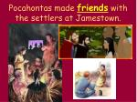 pocahontas made friends with the settlers at jamestown