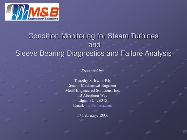 condition monitoring of turbines Current condition monitoring systems provide an assessment of some conditions experienced by turbines - temperature and vibration, for instance - but are hamstrung by variable environmental factors and the varying loads experienced current systems aim to identify substantial changes to the.