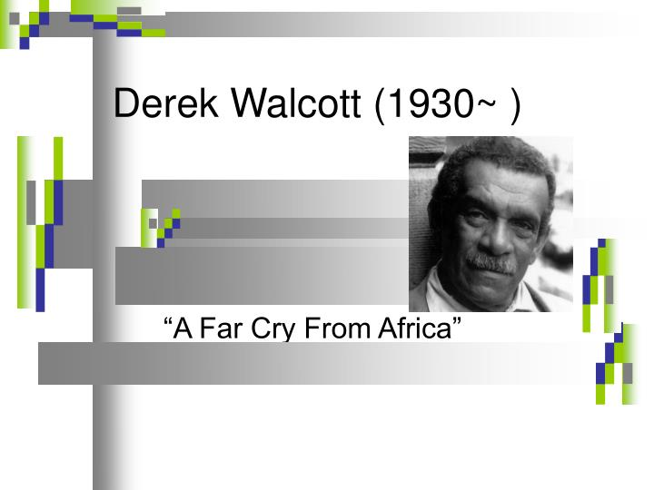 an analysis of derek walcott s poem a far cry from africa A far cry from africa - detailed summary & analysis summary & analysis derek walcott this study guide consists of approximately 44 pages of chapter summaries, quotes, character analysis, themes, and more - everything you need to sharpen your knowledge of a far cry from africa.