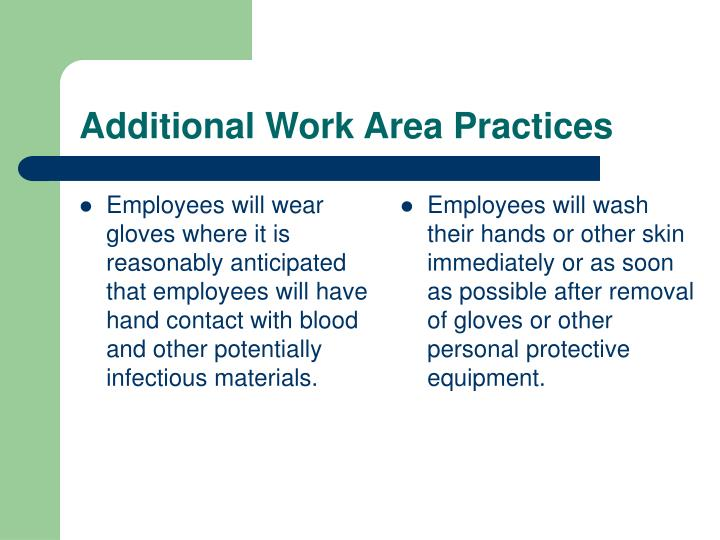 Employees will wear gloves where it is reasonably anticipated that employees will have hand contact with blood and other potentially infectious materials.