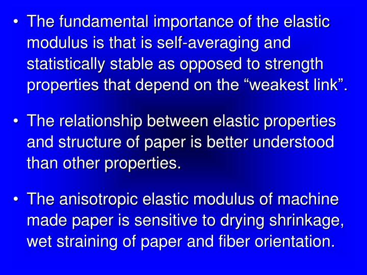 "The fundamental importance of the elastic modulus is that is self-averaging and statistically stable as opposed to strength properties that depend on the ""weakest link""."