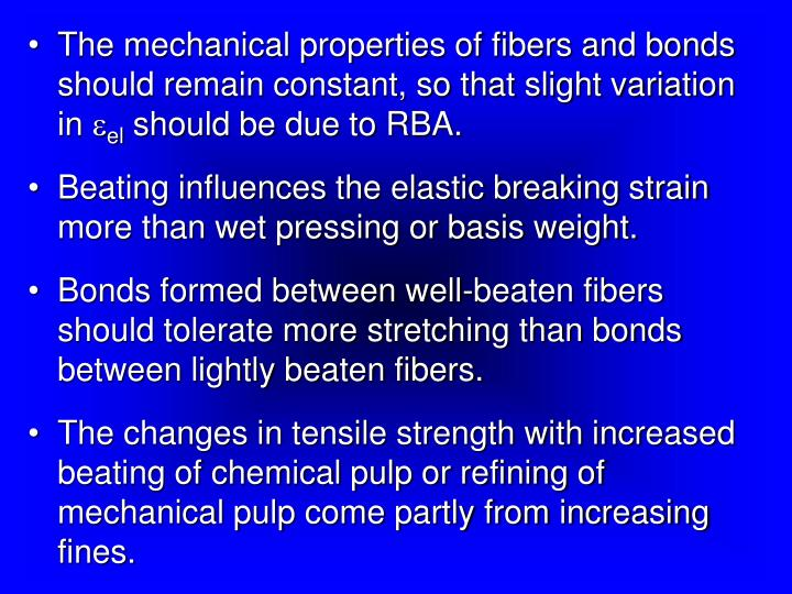 The mechanical properties of fibers and bonds should remain constant, so that slight variation in 