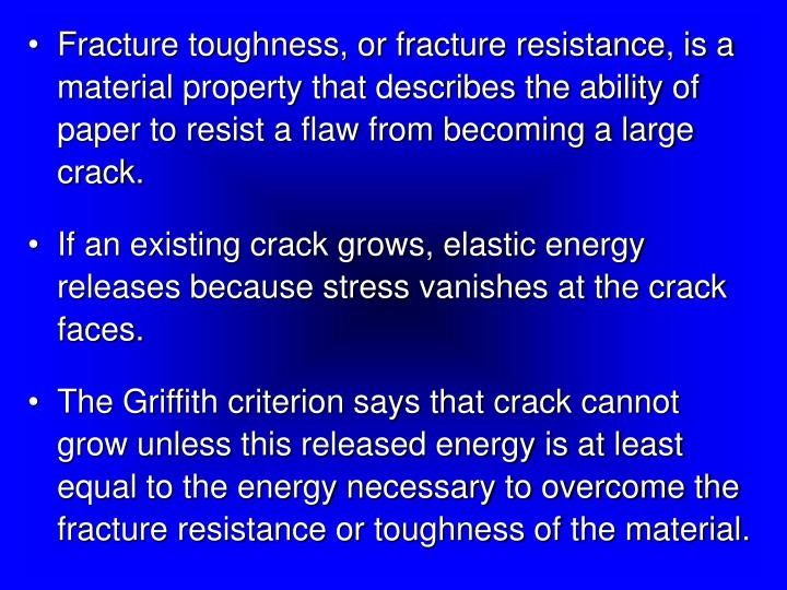 Fracture toughness, or fracture resistance, is a material property that describes the ability of paper to resist a flaw from becoming a large crack.