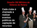 desafio 200 milh es de d lares do rotary17