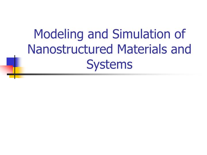 Modeling and Simulation of Nanostructured Materials and Systems