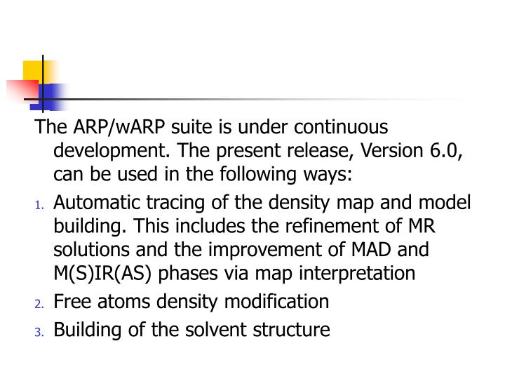 The ARP/wARPsuite is under continuous development. The present release, Version 6.0, can be used in the following ways: