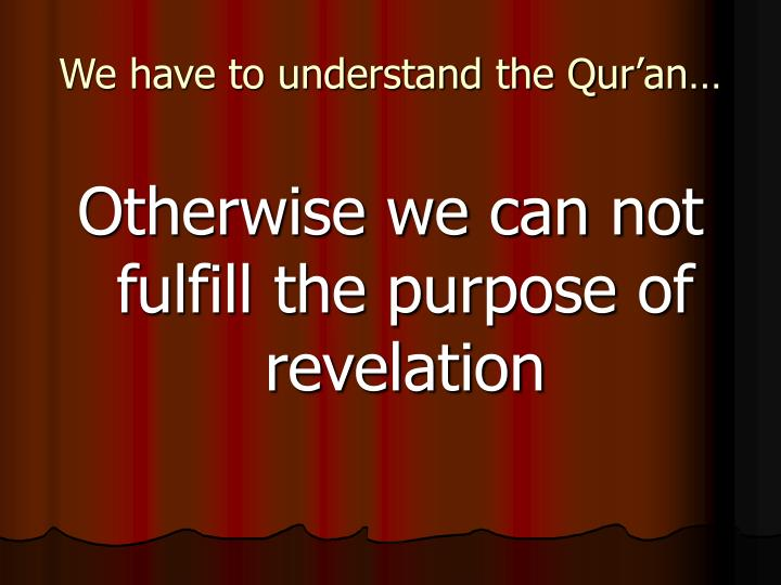 We have to understand the Qur'an…
