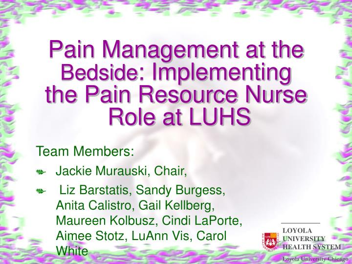 Pain management at the bedside implementing the pain resource nurse role at luhs