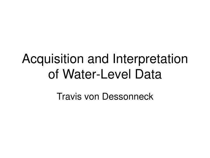 Acquisition and interpretation of water level data
