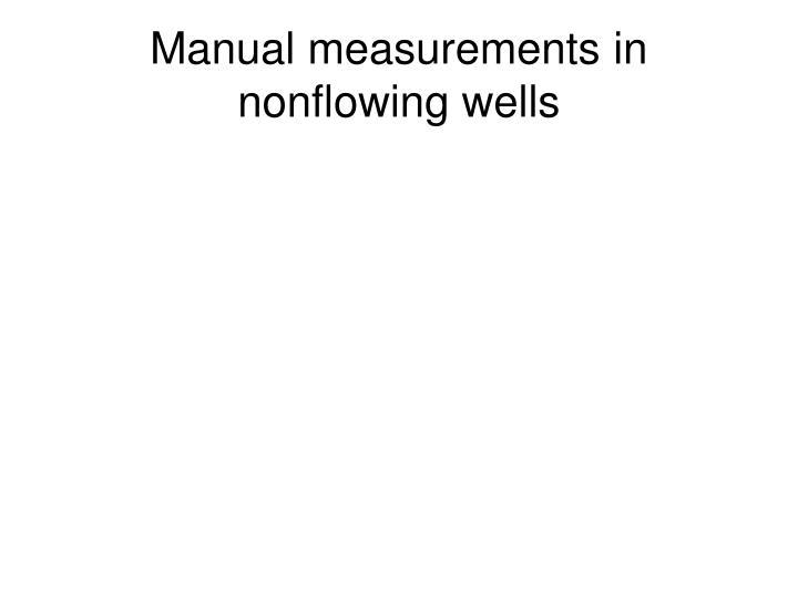 Manual measurements in nonflowing wells