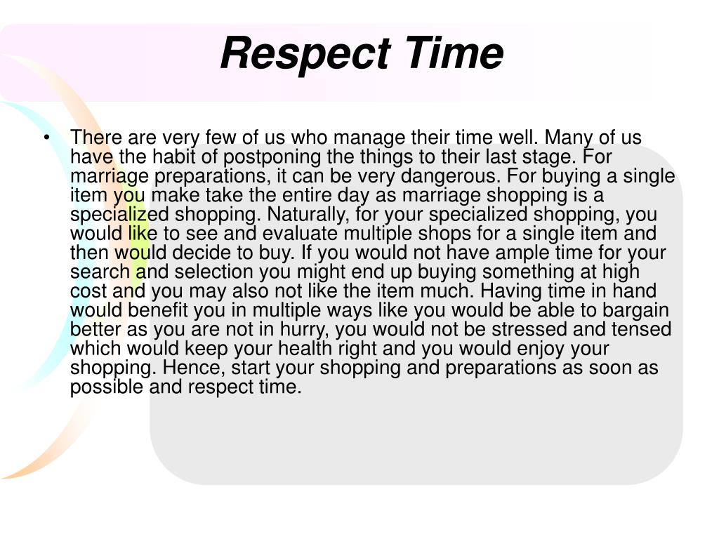There are very few of us who manage their time well. Many of us have the habit of postponing the things to their last stage. For marriage preparations, it can be very dangerous. For buying a single item you make take the entire day as marriage shopping is a specialized shopping. Naturally, for your specialized shopping, you would like to see and evaluate multiple shops for a single item and then would decide to buy. If you would not have ample time for your search and selection you might end up buying something at high cost and you may also not like the item much. Having time in hand would benefit you in multiple ways like you would be able to bargain better as you are not in hurry, you would not be stressed and tensed which would keep your health right and you would enjoy your shopping. Hence, start your shopping and preparations as soon as possible and respect time.