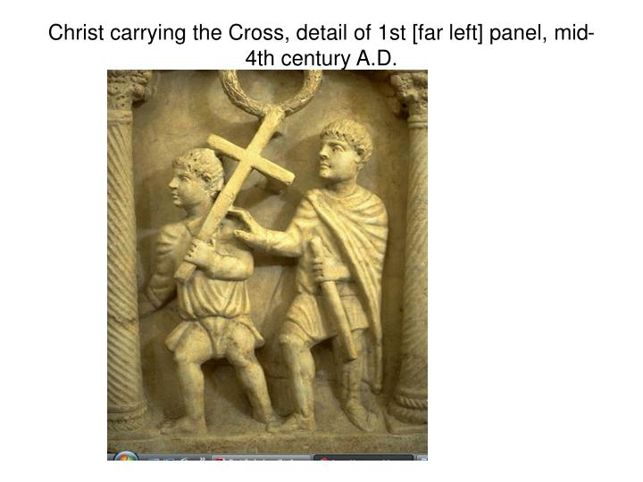 Christ carrying the Cross, detail of 1st [far left] panel, mid-4th century A.D.