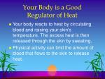 your body is a good regulator of heat