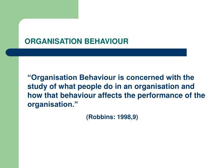 organisation behaviour This course is designed to provide students with an opportunity to explore the behavior of individuals, groups, and organizations within today's dynamic work environment specific topics.
