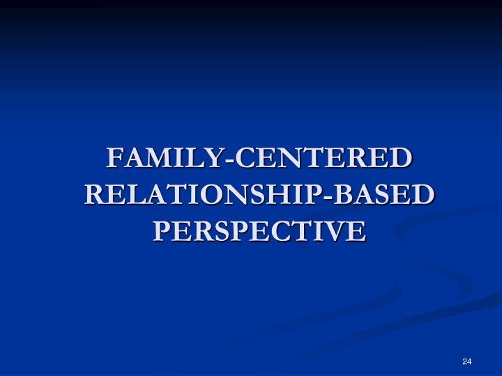 FAMILY-CENTERED RELATIONSHIP-BASED PERSPECTIVE