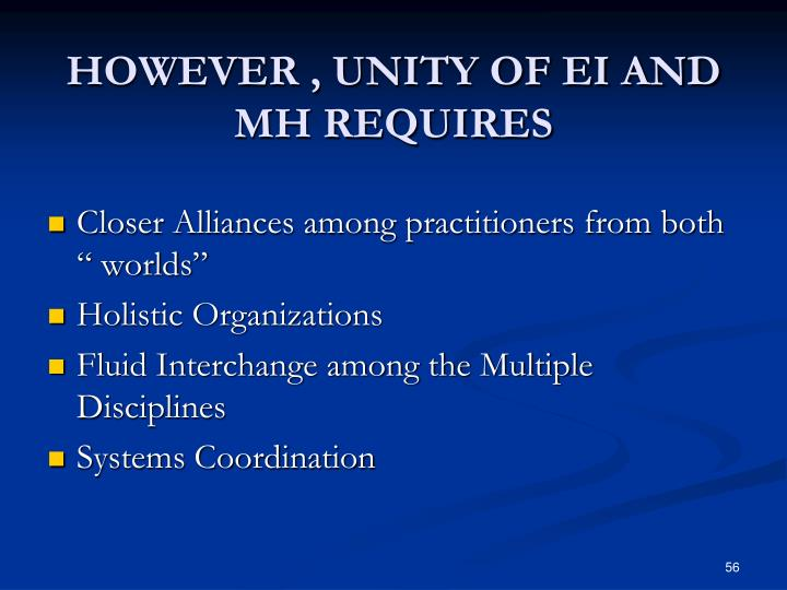 HOWEVER , UNITY OF EI AND MH REQUIRES