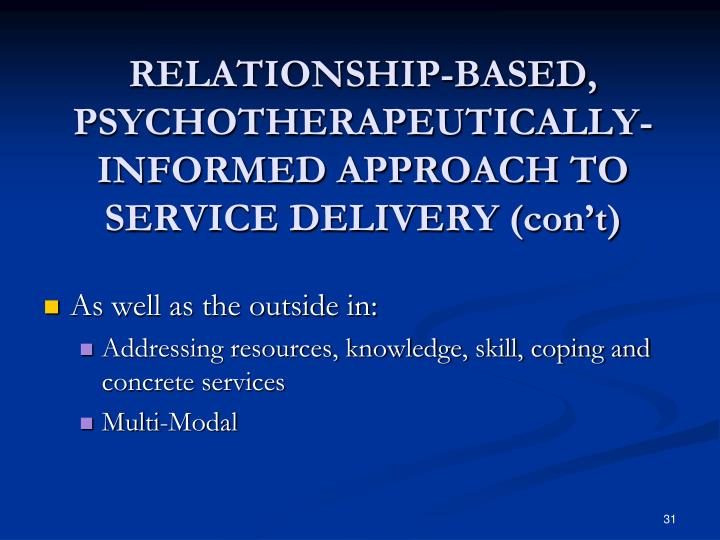 RELATIONSHIP-BASED, PSYCHOTHERAPEUTICALLY- INFORMED APPROACH TO SERVICE DELIVERY (con't)