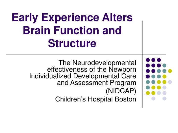 Early experience alters brain function and structure