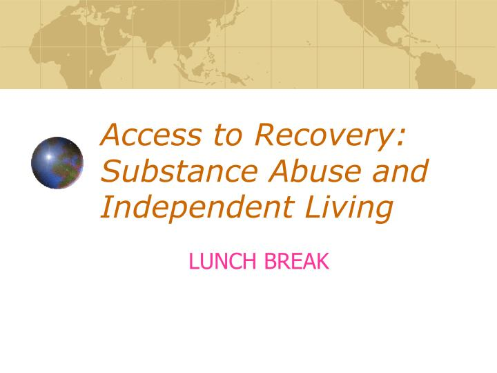 Access to Recovery: Substance Abuse and Independent Living