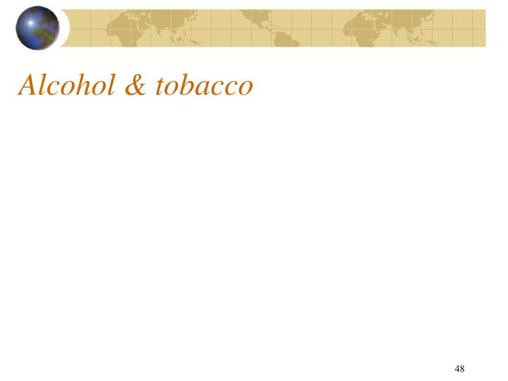 Alcohol & tobacco