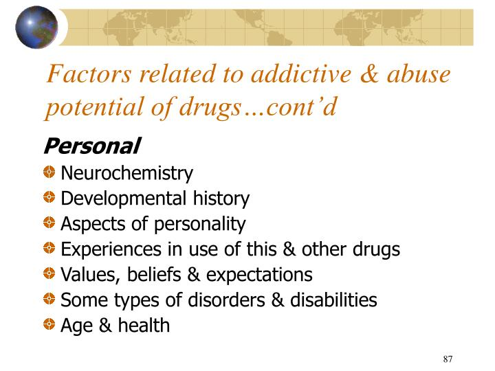 Factors related to addictive & abuse potential of drugs…cont'd