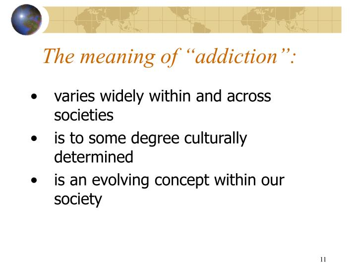 """The meaning of """"addiction"""":"""