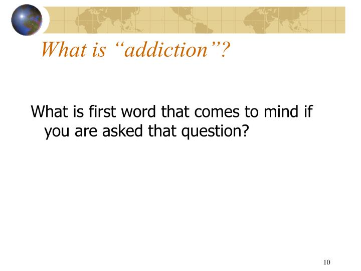 """What is """"addiction""""?"""