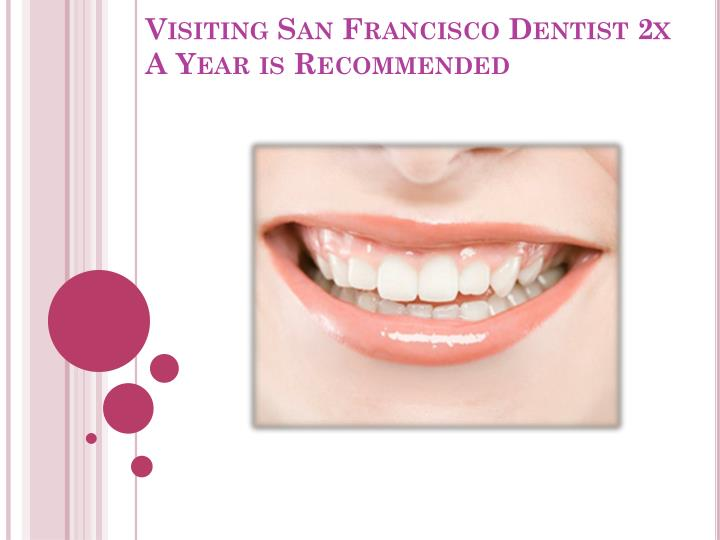 Visiting san francisco dentist 2x a year is recommended