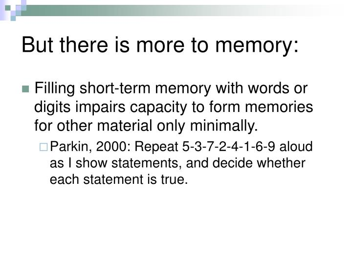 But there is more to memory: