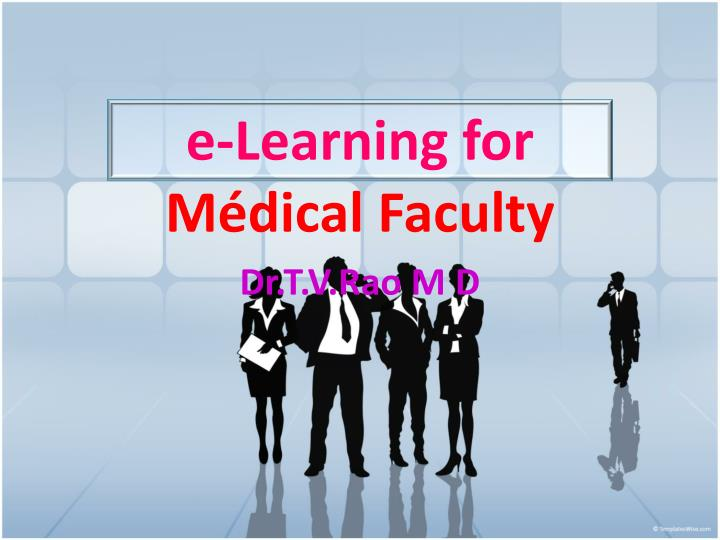 E learning for m dical faculty dr t v rao m d