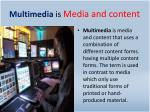 multimedia is media and content