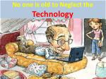 no one is old to neglect the technology