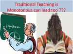 traditional teaching is monotonous can lead too