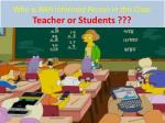 who is well informed person in this class teacher or students