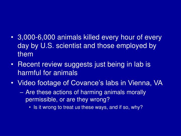 3,000-6,000 animals killed every hour of every day by U.S. scientist and those employed by them