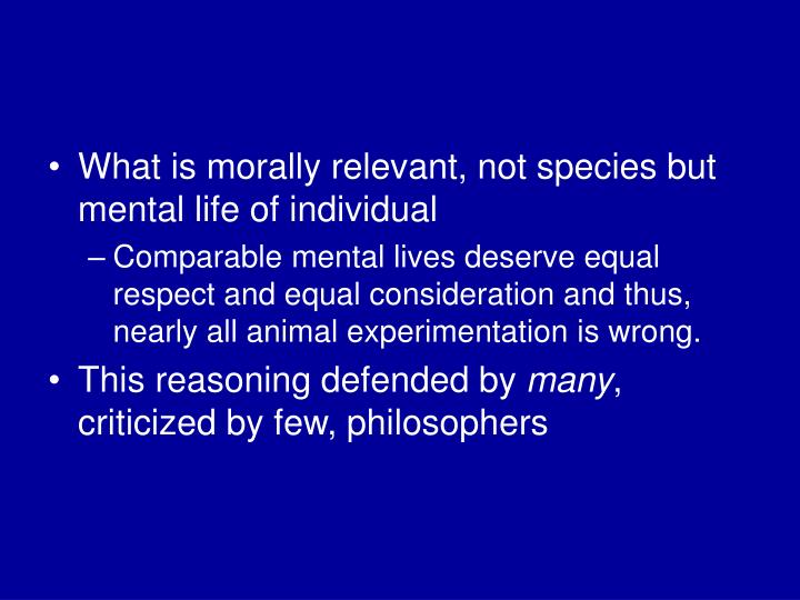What is morally relevant, not species but mental life of individual