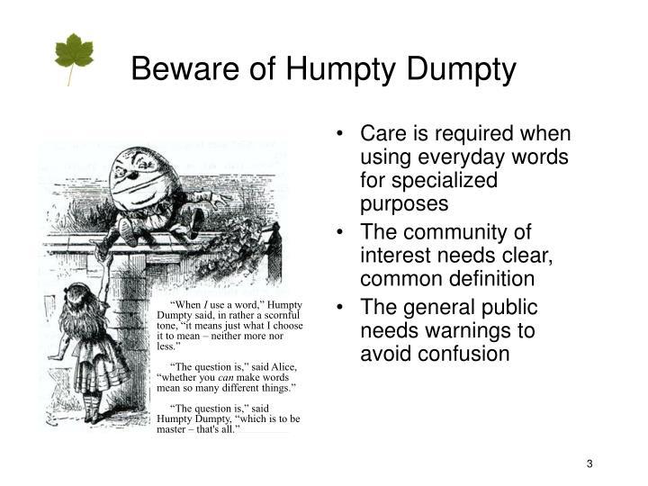 Beware of humpty dumpty