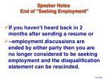 speaker notes end of seeking employment