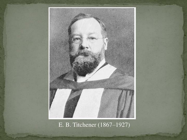 E. B. Titchener (1867–1927)