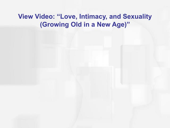 """View Video: """"Love, Intimacy, and Sexuality (Growing Old in a New Age)"""""""